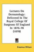 Lectures on Dermatology: Delivered in the Royal College of Surgeons of England in 1876-78 (1878)