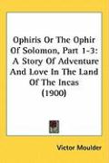 Ophiris or the Ophir of Solomon, Part 1-3: A Story of Adventure and Love in the Land of the Incas (1900)