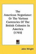 The American Negotiator: Or the Various Currencies of the British Colonies in America (1765)