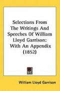 Selections from the Writings and Speeches of William Lloyd Garrison: With an Appendix (1852)