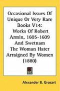 Occasional Issues of Unique or Very Rare Books V14: Works of Robert Armin, 1605-1609 and Swetnam the Woman Hater Arraigned by Women (1880)