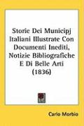 Storie Dei Municipj Italiani Illustrate Con Documenti Inediti, Notizie Bibliografiche E Di Belle Arti (1836)