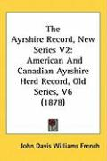 The Ayrshire Record, New Series V2: American and Canadian Ayrshire Herd Record, Old Series, V6 (1878)