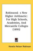Robinson[s New Higher Arithmetic: For High Schools, Academies, and Mercantile Colleges (1895)