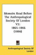 Memoirs Read Before the Anthropological Society of London V2: 1865-1866 (1866)