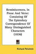 Reminiscences, in Prose and Verse: Consisting of the Epistolary Correspondence of Many Distinguished Characters (1836)
