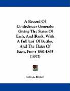 A Record of Confederate Generals: Giving the States of Each, and Rank, with a Full List of Battles, and the Dates of Each, from 1861-1865 (1897)