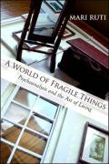 A World of Fragile Things: Psychoanalysis and the Art of Living