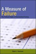 A Measure of Failure: The Political Origins of Standardized Testing