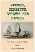 Species, Serpents, Spirits, and Skulls: Science at the Margins in the Victorian Age