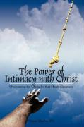 The Power of Intimacy with Christ: Overcoming the Obstacles That Hinder Intimacy