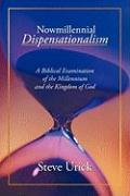 Nowmillennial Dispensationalism: A Biblical Examination of the Millennium and the Kingdom of God