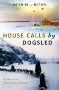 House Calls by Dogsled: Six Years in an Arctic Medical Outpost