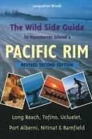 The Wild Side Guide to Vancouver Island's Pacific Rim: Long Beach, Tofino, Ucluelet, Port Alberni, Nitinat, Bamfield