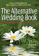 The Alternative Wedding Book: Create a Beautiful Wedding That Reflects Your Values and Doesn't Cost the Earth