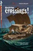Dangerous Crossings!: Ten Daring Treks Across Land, Sea, and Air