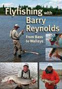 Flyfishing with Barry Reynolds: From Bass to Walleye