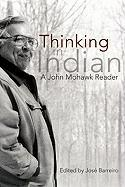 Thinking in Indian: A John Mohawk Reader