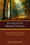 The Sacred Path Beyond Trauma: Reaching the Divine Through Nature's Healing Symbols