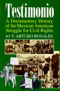 Testimonio: A Documentary History of the Mexican-American Struggle for Civil Rights