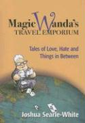 Magic Wanda's Travel Emporium: Tales of Love, Hate and Things in Between