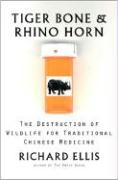 Tiger Bone & Rhino Horn: The Destruction of Wildlife for Traditional Chinese Medicine