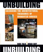 Unbuilding: Salvaging the Architectural Treasures of Unwanted Houses