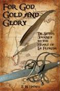 For God, Gold and Glory: de Soto's Journey to the Heart of La Florida