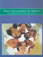 What Economics Is about: Understanding the Basics of Our Economic System