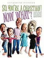 So, You're a Christian! Now What?: Finding Answers When You Don't Even Know the Questions!