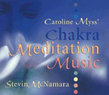 Caroline Myss' Chakra Mediation Music: 1 CD, 73 Minutes