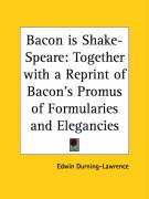 Bacon Is Shake-Speare: Together with a Reprint of Bacon's Promus of Formularies and Elegancies
