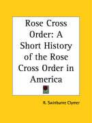 Rose Cross Order: A Short History of the Rose Cross Order in America