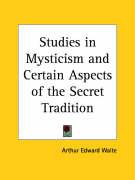 Studies in Mysticism and Certain Aspects of the Secret Tradition