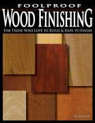Foolproof Wood Finishing: For Those Who Love to Build and Hate to Finish