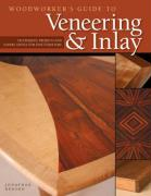 Woodworker's Guide to Veneering & Inlay: Techniques, Projects & Expert Advice for Fine Furniture