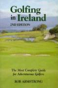 Golfing in Ireland: The Most Complete Guide for Adventurous Golfers, 2nd Edition