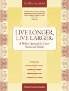 Live Longer, Live Larger: A Holistic Approach for Cancer Patients and Their Families