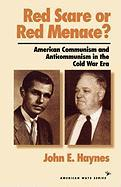 Red Scare or Red Menace?: American Communism and Anti Communism in the Cold War Era