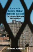 America's Trillion-Dollar Housing Mistake: The Failure of American Housing Policy