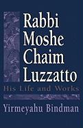 Rabbi Moshe Chaim Luzzatto: His Life and Works: His Life and Works