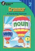 Grammar, a Step-By-Step Approach Homework Booklet, Grade 2: A Step-By-Step Approach