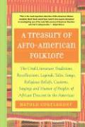 A Treasury of Afro-American Folklore: The Oral Literature, Traditions, Recollections, Legends, Tales, Songs, Religious Beliefs, Customs, Sayings and: ... of African American Descent in the Americas