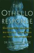 The Othello Response: Conquering Jealousy, Betrayal and Rage in Your Relationship