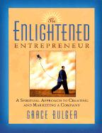 The Enlightened Entrepreneur: A Spiritual Approach to Creating & Marketing a Company