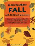 Learning about Fall with Children's Literature: Cross-Curricular Units Based on the Works of Eric Carle, Robert Kalan, Ludwig Bemelmans, and More