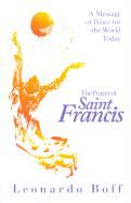 The Prayer of Saint Francis: A Message of Peace for the World Today