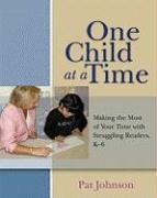 One Child at a Time: Making the Most of Your Time with Struggling Readers, K-6