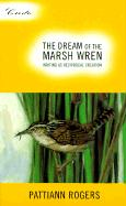 The Dream of the Marsh Wren: Writing as Reciprocal Creation