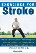 Exercises for Stroke: The Complete Program for Rehabilitation Through Movement, Balance, and Coordination